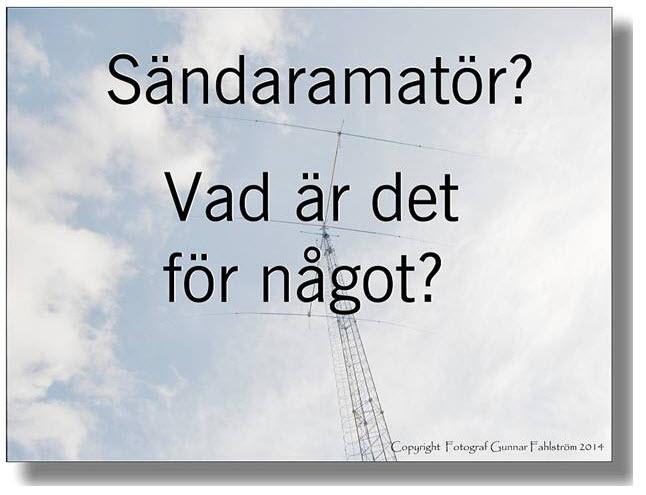Portalbild för SSA:s bildspel Sändaramatör: Vad är det för något? FOTO Copyright 2014 SM0DOU Gunnar Fahlström
